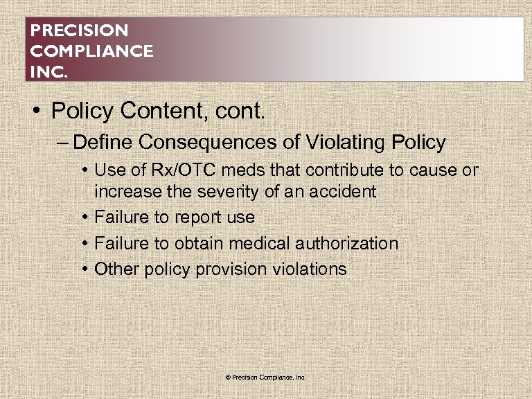 PRECISION COMPLIANCE INC. • Policy Content, cont. – Define Consequences of Violating Policy •