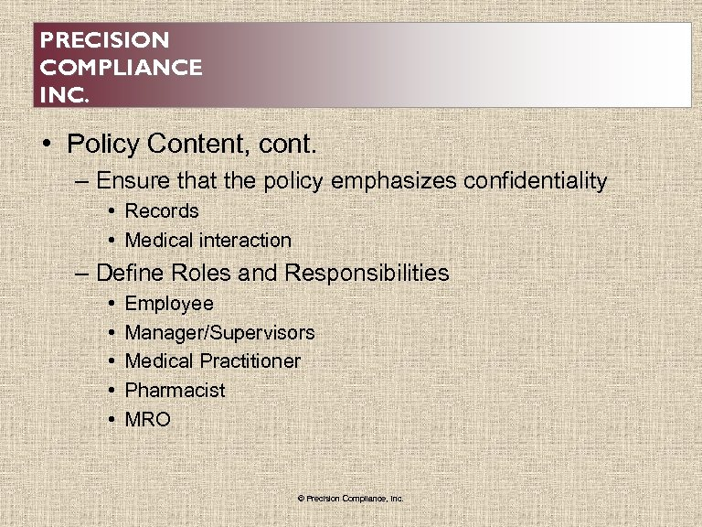 PRECISION COMPLIANCE INC. • Policy Content, cont. – Ensure that the policy emphasizes confidentiality