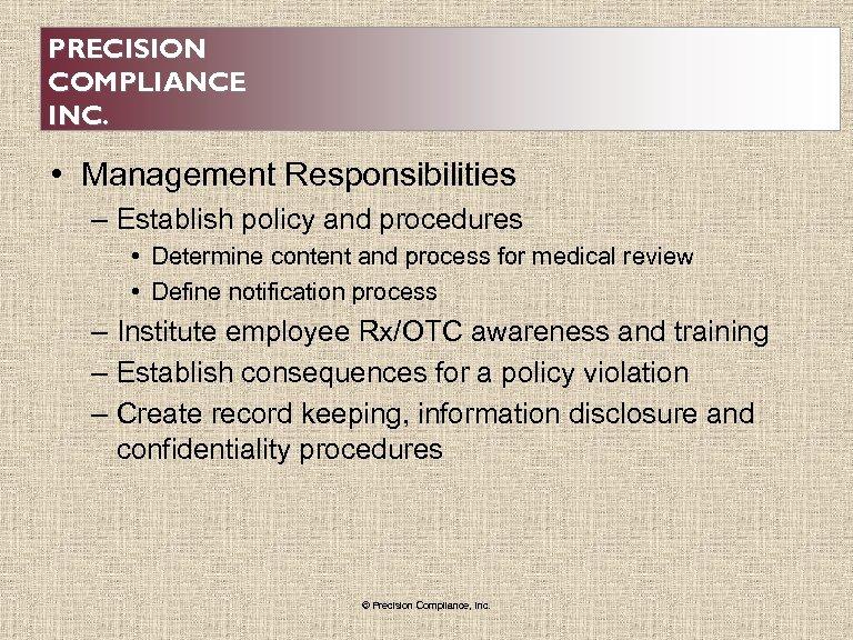 PRECISION COMPLIANCE INC. • Management Responsibilities – Establish policy and procedures • Determine content
