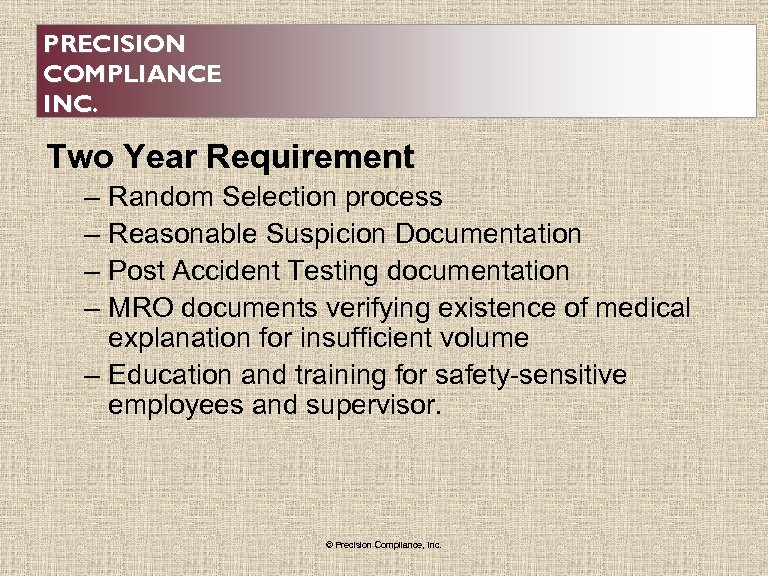 PRECISION COMPLIANCE INC. Two Year Requirement – Random Selection process – Reasonable Suspicion Documentation