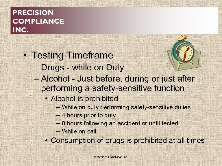 PRECISION COMPLIANCE INC. • Testing Timeframe – Drugs - while on Duty – Alcohol