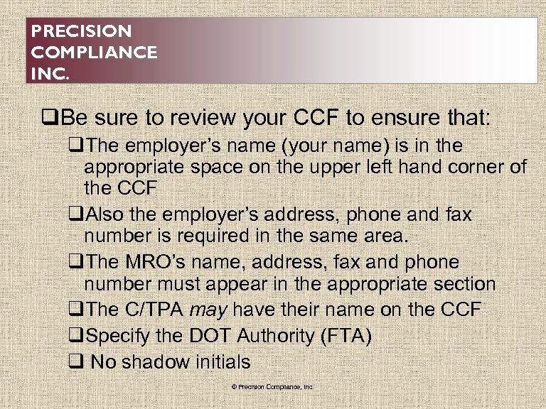 PRECISION COMPLIANCE INC. q. Be sure to review your CCF to ensure that: q.