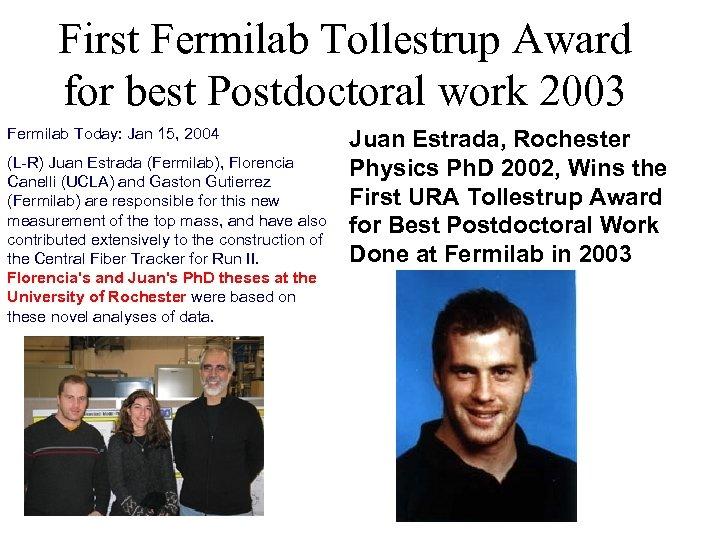 First Fermilab Tollestrup Award for best Postdoctoral work 2003 Fermilab Today: Jan 15, 2004
