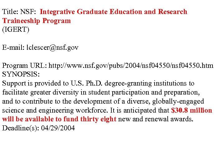 Title: NSF: Integrative Graduate Education and Research Traineeship Program (IGERT) E-mail: lclescer@nsf. gov Program
