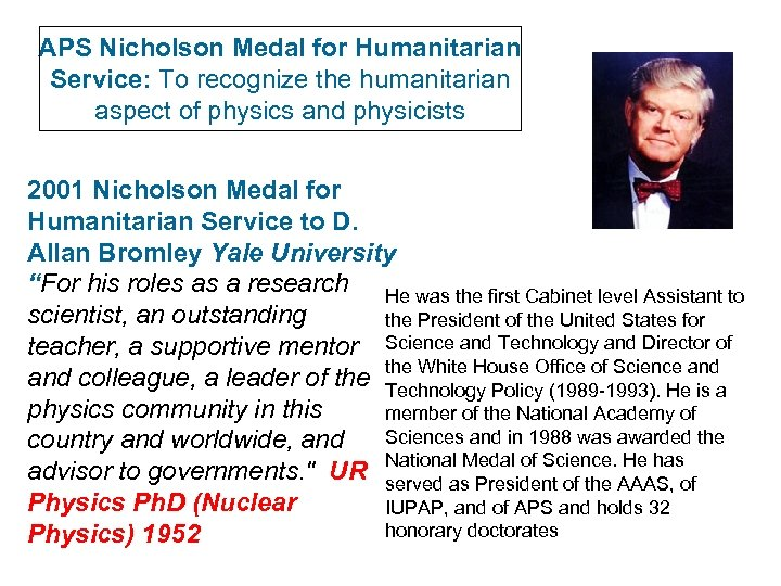 APS Nicholson Medal for Humanitarian Service: To recognize the humanitarian aspect of physics and