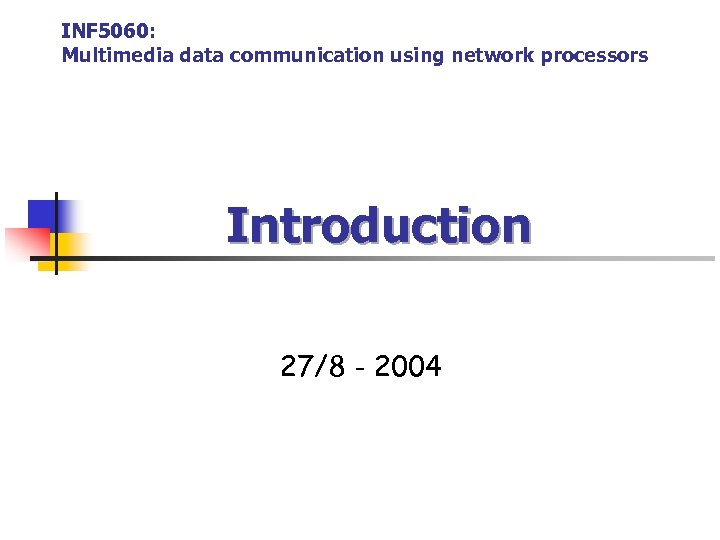 INF 5060: Multimedia data communication using network processors Introduction 27/8 - 2004