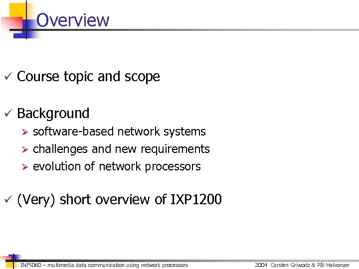 Overview ü Course topic and scope ü Background Ø software-based network systems Ø challenges
