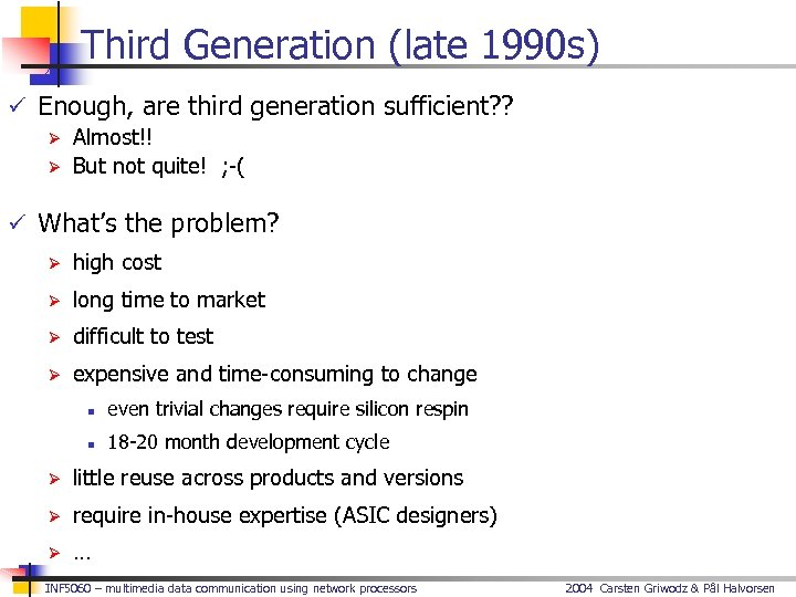 Third Generation (late 1990 s) ü Enough, are third generation sufficient? ? Ø Almost!!