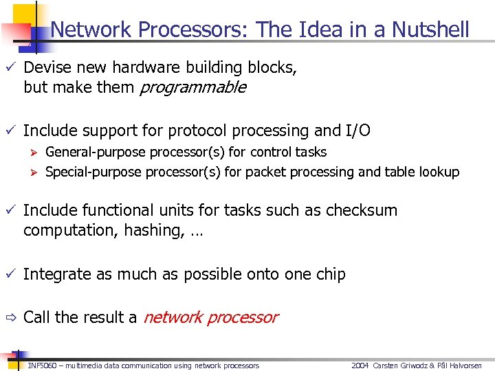 Network Processors: The Idea in a Nutshell ü Devise new hardware building blocks, but