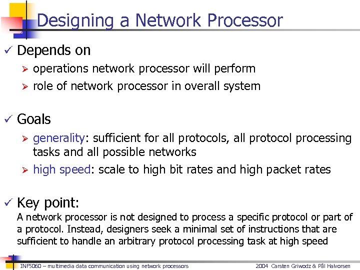 Designing a Network Processor ü Depends on Ø operations network processor will perform Ø