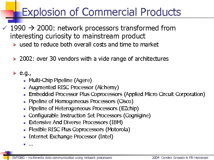 Explosion of Commercial Products ü 1990 2000: network processors transformed from interesting curiosity to
