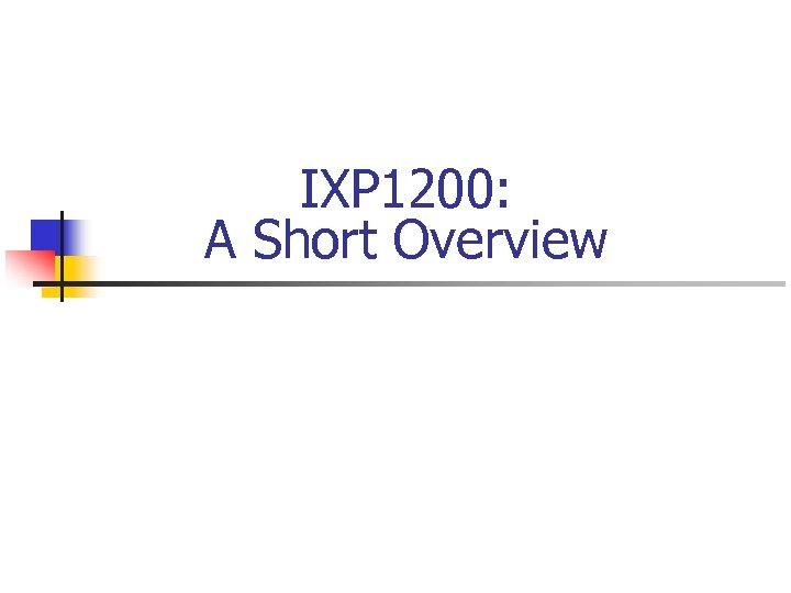IXP 1200: A Short Overview