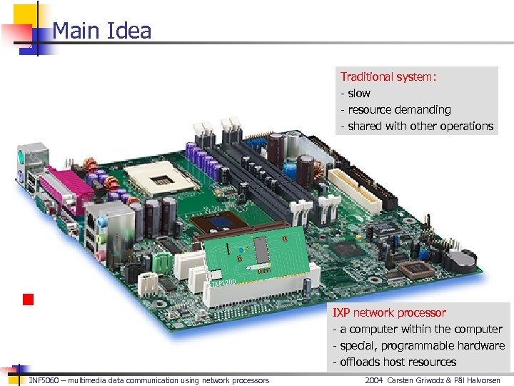 Main Idea Traditional system: - slow - resource demanding - shared with other operations