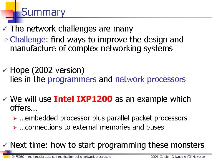 Summary ü The network challenges are many ð Challenge: find ways to improve the
