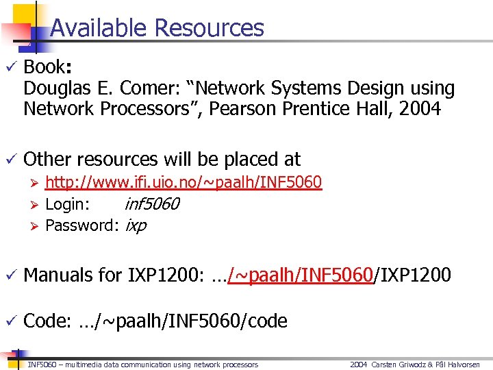 """Available Resources ü Book: Douglas E. Comer: """"Network Systems Design using Network Processors"""", Pearson"""
