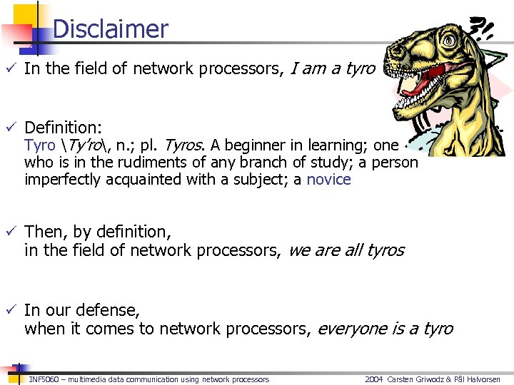 Disclaimer ü In the field of network processors, I am a tyro ü Definition: