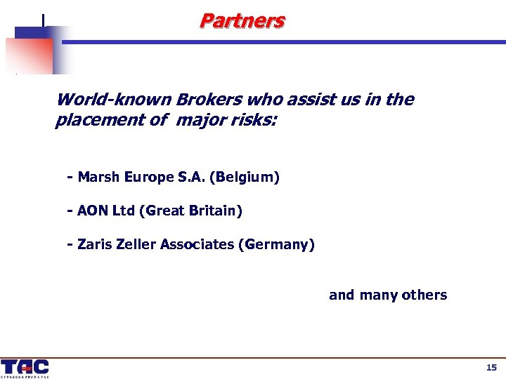 Partners World-known Brokers who assist us in the placement of major risks: - Marsh