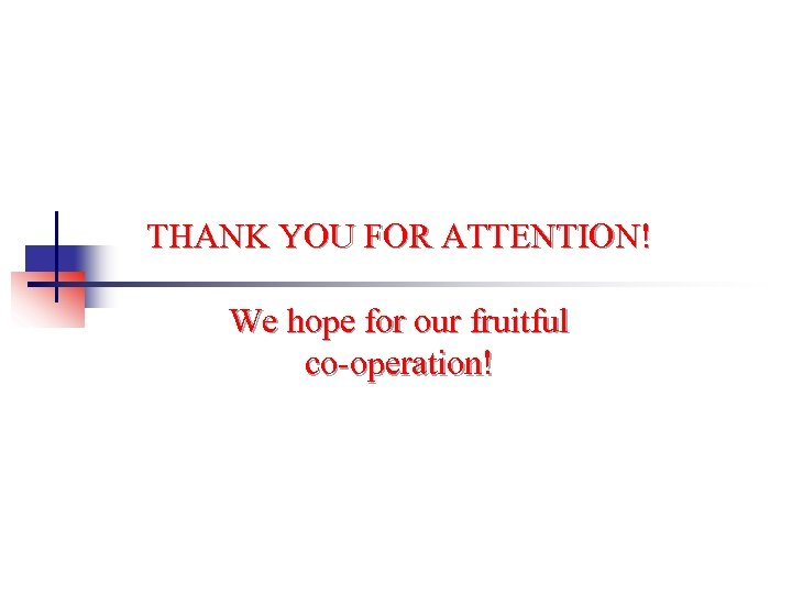 THANK YOU FOR ATTENTION! We hope for our fruitful co-operation!