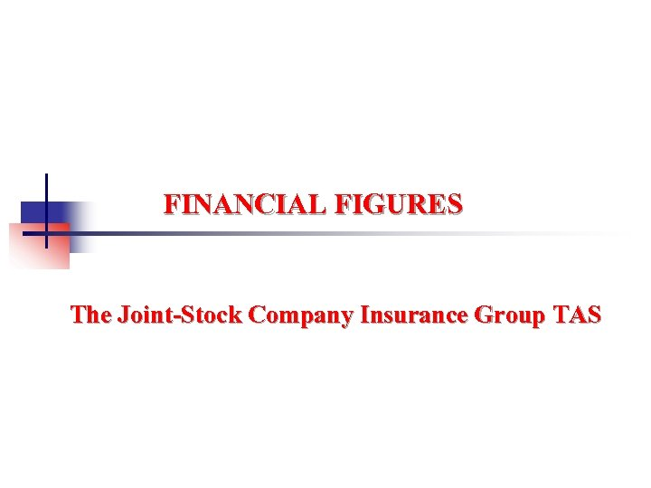 FINANCIAL FIGURES The Joint-Stock Company Insurance Group TAS