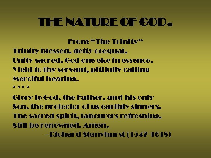 "THE NATURE OF GOD. From ""The Trinity"" Trinity blessed, deity coequal, Unity sacred, God"