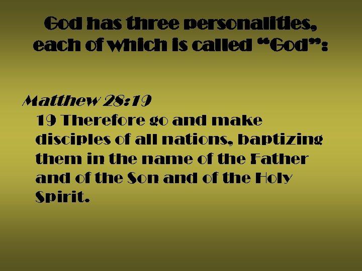 "God has three personalities, each of which is called ""God"": Matthew 28: 19 19"
