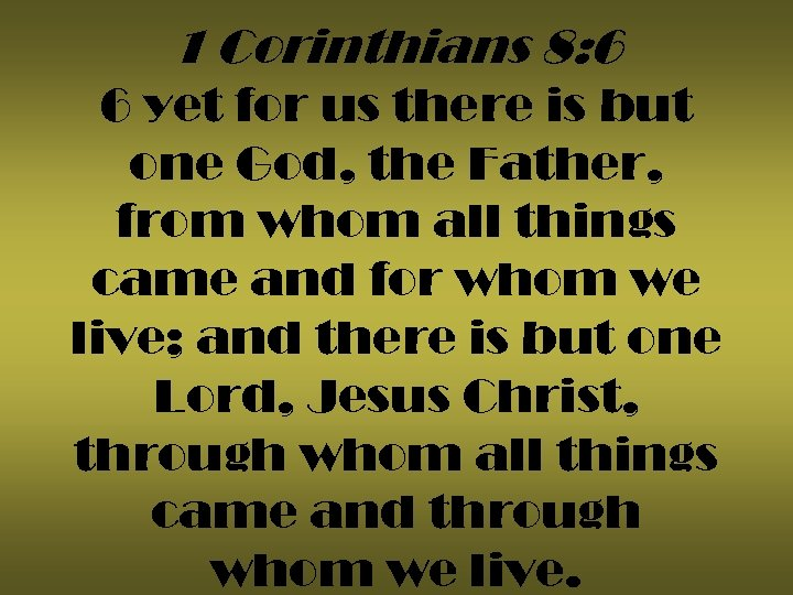 1 Corinthians 8: 6 6 yet for us there is but one God, the