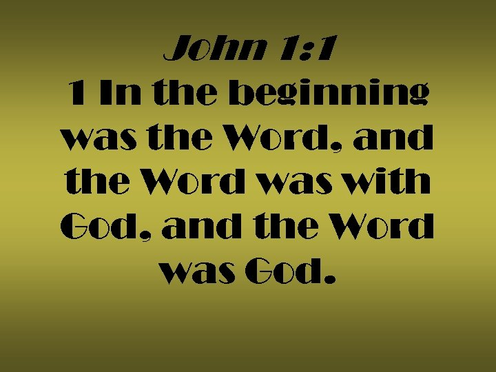 John 1: 1 1 In the beginning was the Word, and the Word was