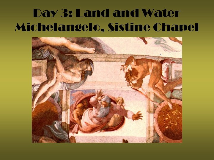 Day 3: Land Water Michelangelo, Sistine Chapel