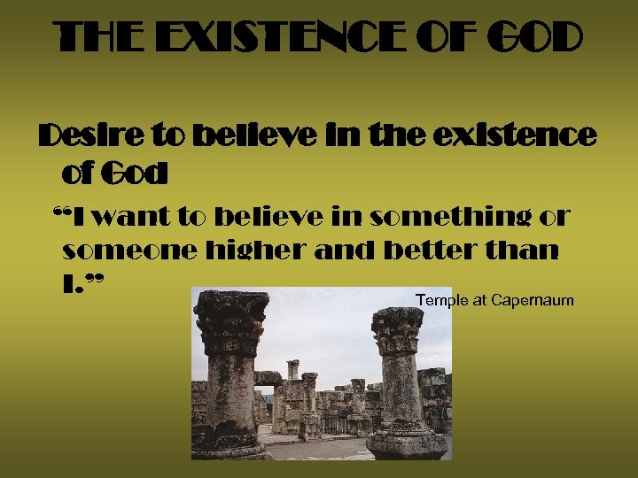 "THE EXISTENCE OF GOD Desire to believe in the existence of God ""I want"