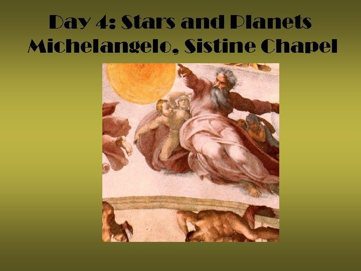 Day 4: Stars and Planets Michelangelo, Sistine Chapel
