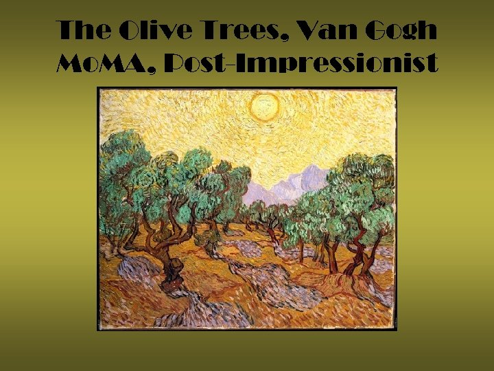 The Olive Trees, Van Gogh Mo. MA, Post-Impressionist