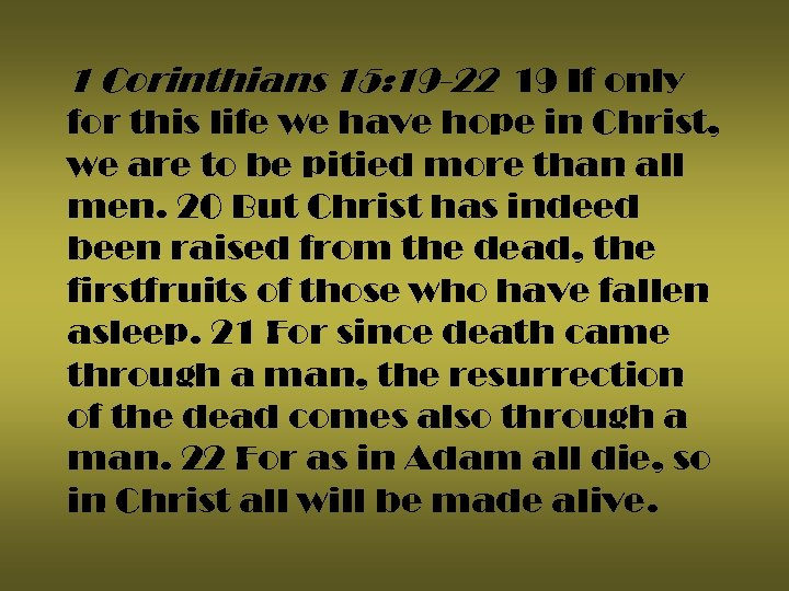 1 Corinthians 15: 19 -22 19 If only for this life we have hope