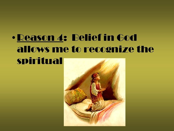 • Reason 4: Belief in God allows me to recognize the spiritual