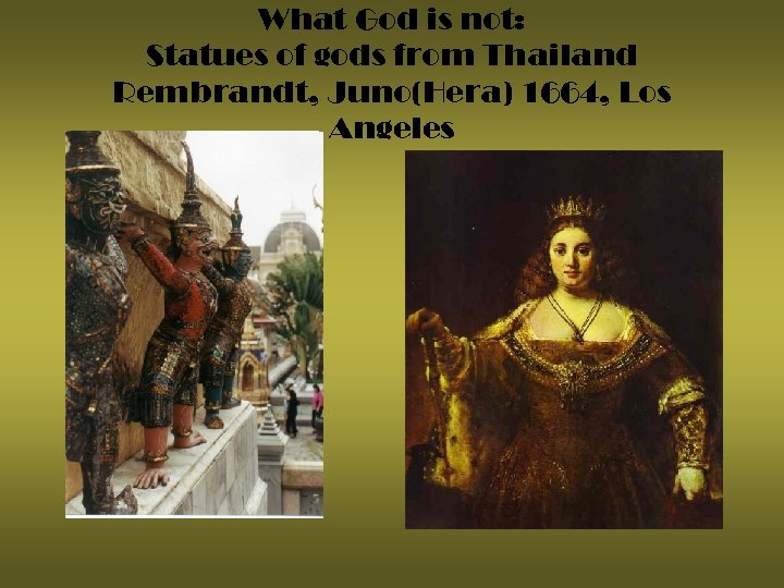 What God is not: Statues of gods from Thailand Rembrandt, Juno(Hera) 1664, Los Angeles