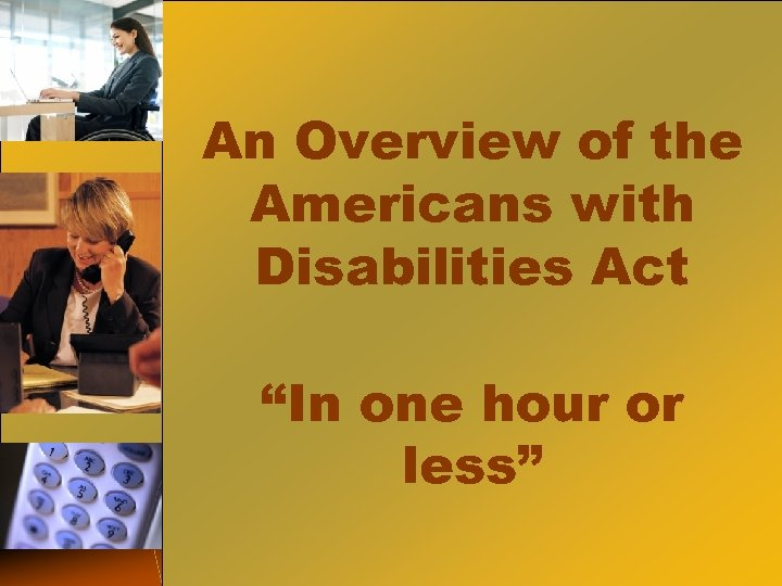 """An Overview of the Americans with Disabilities Act """"In one hour or less"""""""