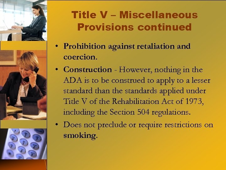 Title V – Miscellaneous Provisions continued • Prohibition against retaliation and coercion. • Construction