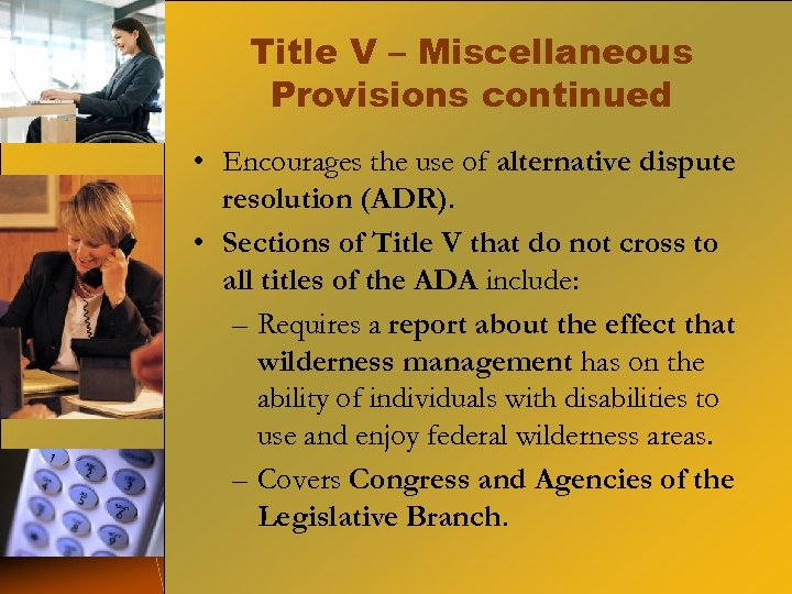 Title V – Miscellaneous Provisions continued • Encourages the use of alternative dispute resolution