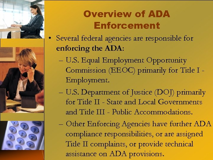 Overview of ADA Enforcement • Several federal agencies are responsible for enforcing the ADA:
