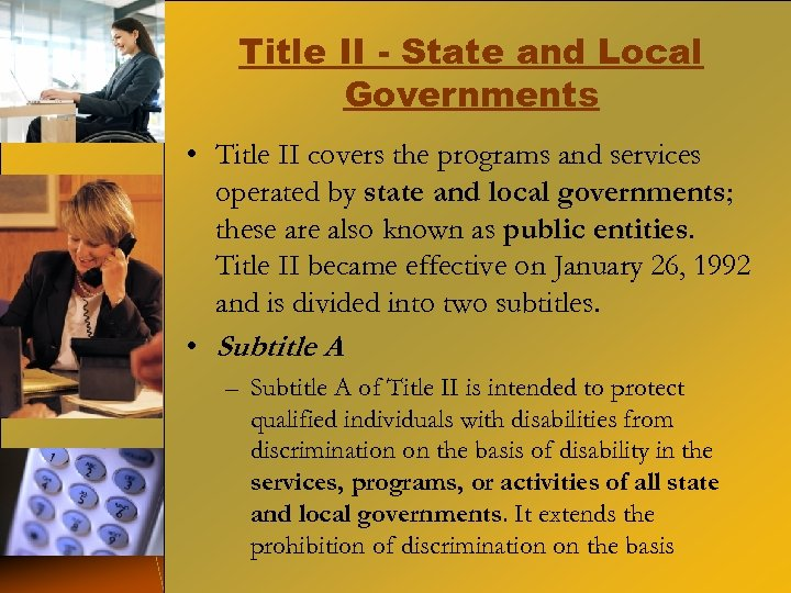 Title II - State and Local Governments • Title II covers the programs and