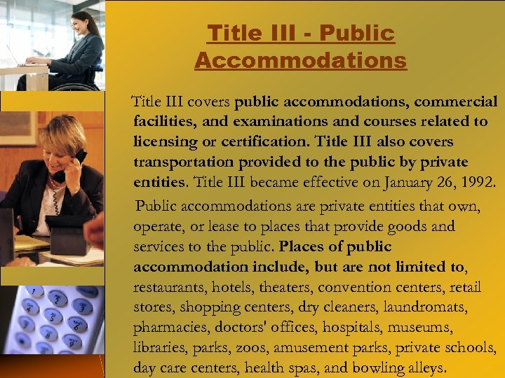 Title III - Public Accommodations Title III covers public accommodations, commercial facilities, and examinations