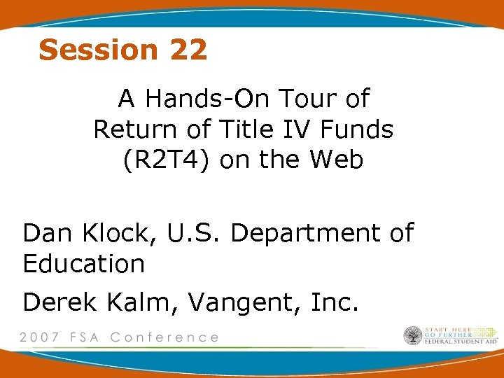 Session 22 A Hands-On Tour of Return of Title IV Funds (R 2 T