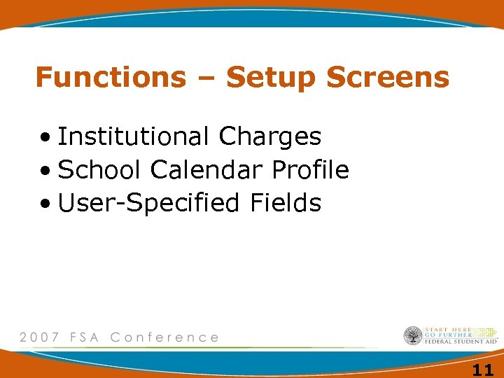 Functions – Setup Screens • Institutional Charges • School Calendar Profile • User-Specified Fields