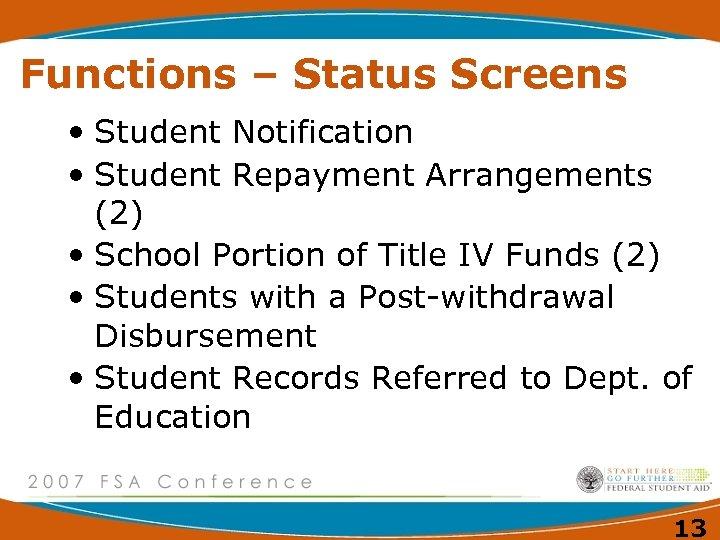 Functions – Status Screens • Student Notification • Student Repayment Arrangements (2) • School