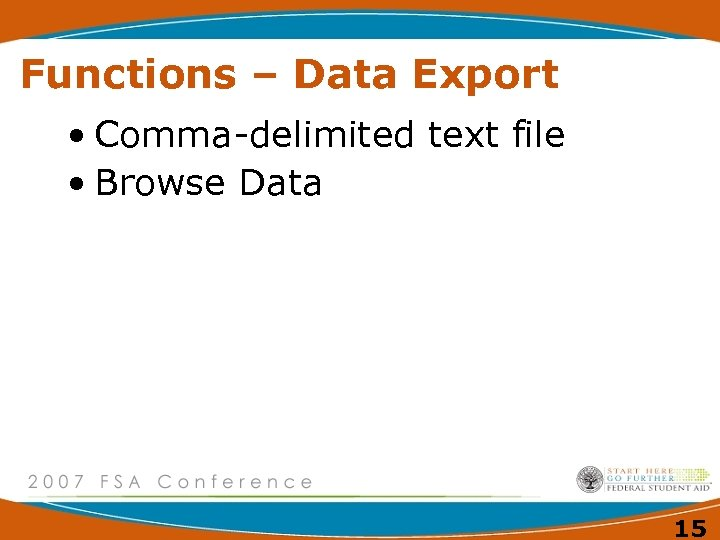 Functions – Data Export • Comma-delimited text file • Browse Data 15