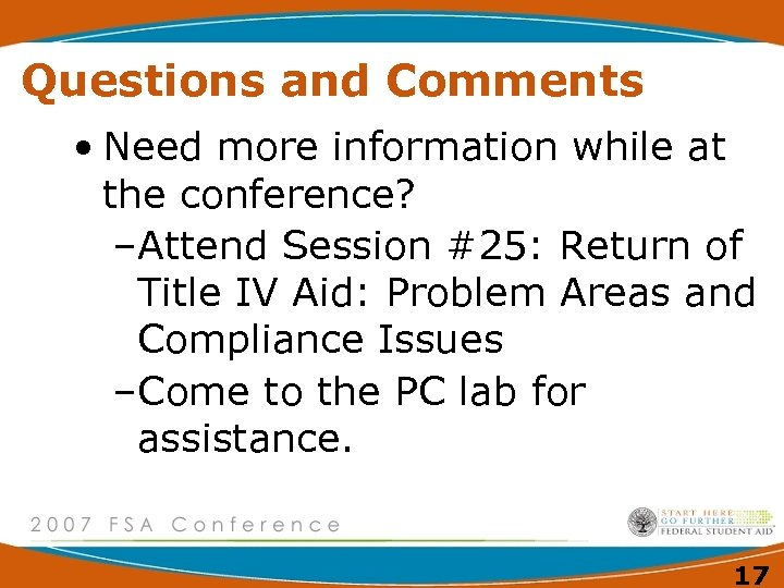 Questions and Comments • Need more information while at the conference? –Attend Session #25: