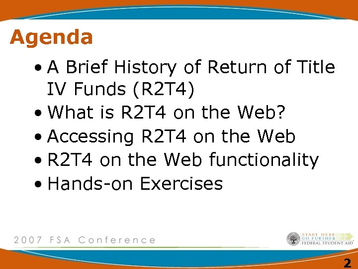 Agenda • A Brief History of Return of Title IV Funds (R 2 T