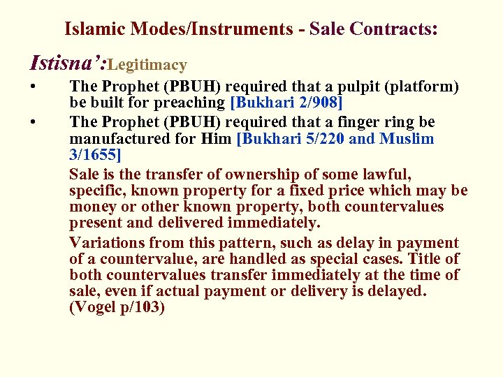 Islamic Modes/Instruments - Sale Contracts: Istisna': Legitimacy • • The Prophet (PBUH) required that