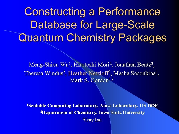 Constructing a Performance Database for Large-Scale Quantum Chemistry Packages Meng-Shiou Wu 1, Hirotoshi Mori