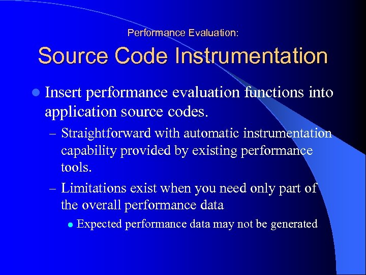 Performance Evaluation: Source Code Instrumentation l Insert performance evaluation functions into application source codes.