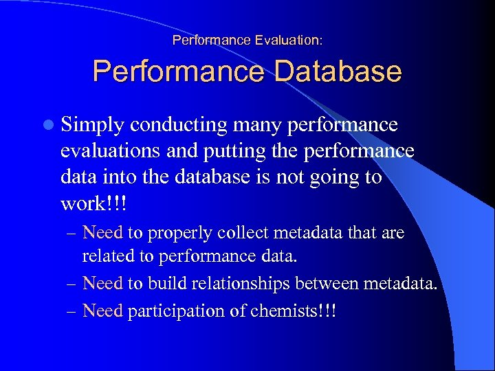 Performance Evaluation: Performance Database l Simply conducting many performance evaluations and putting the performance